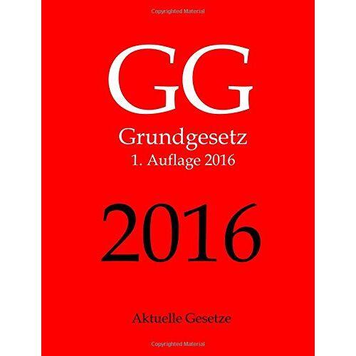 Aktuelle Gesetze - GG 2016, Grundgesetz, Aktuelle Gesetze, 1. Auflage 2016 - Preis vom 24.02.2021 06:00:20 h