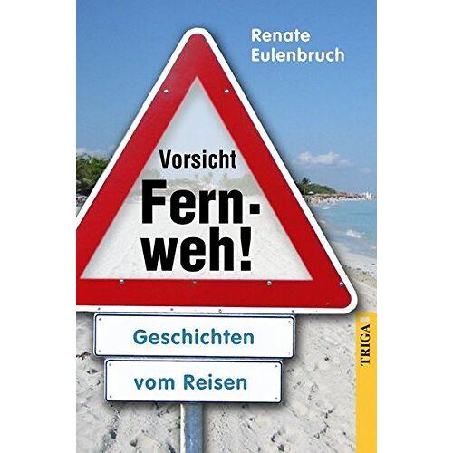 Renate Eulenbruch - Vorsicht Fernweh!: Geschichten vom Reisen - Preis vom 10.05.2021 04:48:42 h