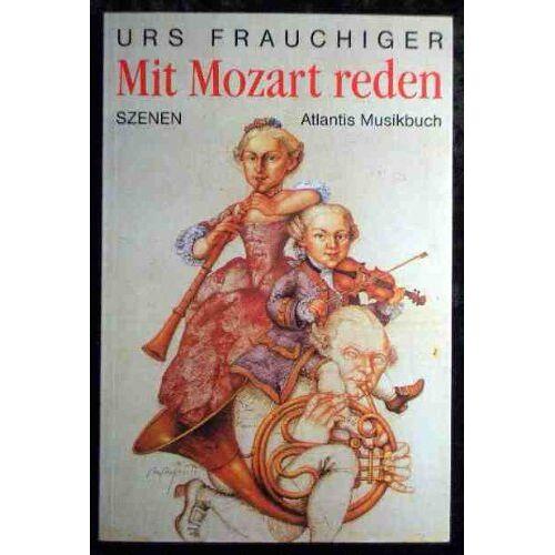 Urs Frauchiger - Mit Mozart reden: Szenen - Preis vom 05.09.2020 04:49:05 h
