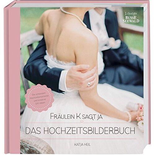 Katja Heil - Fräulein K sagt Ja – Das Hochzeitsbilderbuch: Die schönsten Hochzeitsmomente und kreative DIY-Ideen - Preis vom 15.08.2019 05:57:41 h