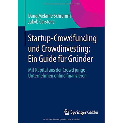 Dana Melanie Schramm - Startup-Crowdfunding und Crowdinvesting: Ein Guide für Gründer: Mit Kapital aus der Crowd junge Unternehmen online finanzieren - Preis vom 07.05.2021 04:52:30 h