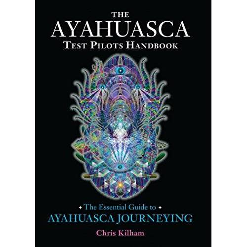 Chris Kilham - The Ayahuasca Test Pilots Handbook: The Essential Guide to Ayahuasca Journeying - Preis vom 05.05.2021 04:54:13 h
