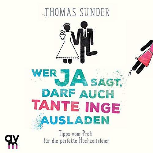 Thomas Sünder - Wer Ja sagt, darf auch Tante Inge ausladen: Tipps vom Profi für die perfekte Hochzeitsfeier - Preis vom 21.01.2020 05:59:58 h