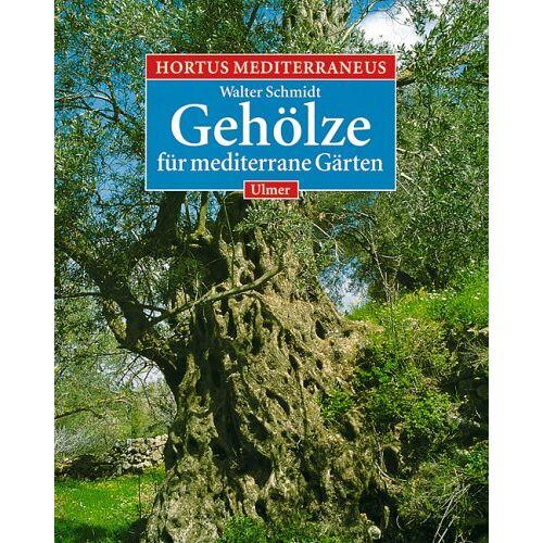 Walter Schmidt - Hortus Mediterraneus, Bd.2, Die Gehölze für mediterrane Gärten - Preis vom 15.04.2021 04:51:42 h