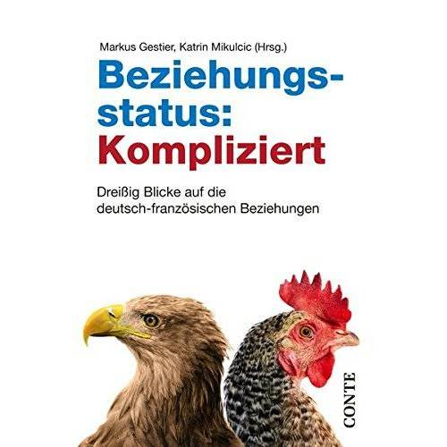 Roger Bichelberger - Beziehungsstatus: Kompliziert: Dreißig Blicke auf die deutsch-französischen Beziehungen - Preis vom 14.05.2021 04:51:20 h