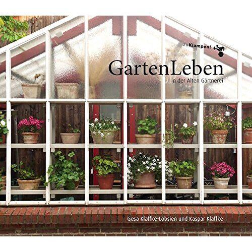Gesa Klaffke-Lobsien - GartenLeben in der Alten Gärtnerei - Preis vom 06.05.2021 04:54:26 h