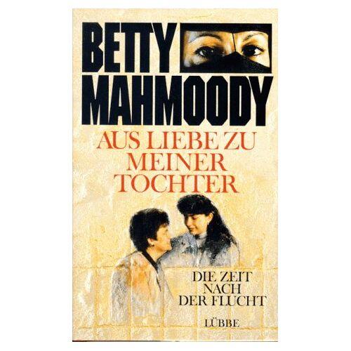Betty Mahmoody - Aus Liebe zu meiner Tochter - Preis vom 20.10.2020 04:55:35 h