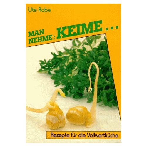 Ute Rabe - Man nehme: Keime... Rezepte für die Vollwertküche - Preis vom 09.04.2021 04:50:04 h