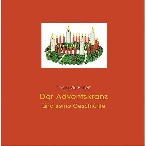 Thomas Ehlert - Der Adventskranz und seine Geschichte - Preis vom 12.05.2021 04:50:50 h