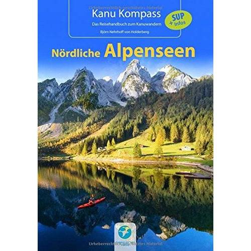 Björn Nehrhoff von Holderberg - Kanu Kompass Nördliche Alpenseen: 20 Kanutouren + SUP Infos - Preis vom 20.10.2020 04:55:35 h