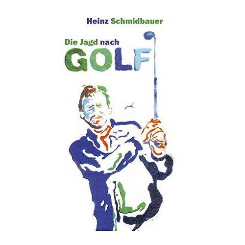 Heinz Schmidbauer - Die Jagd nach Golf - Preis vom 20.10.2020 04:55:35 h