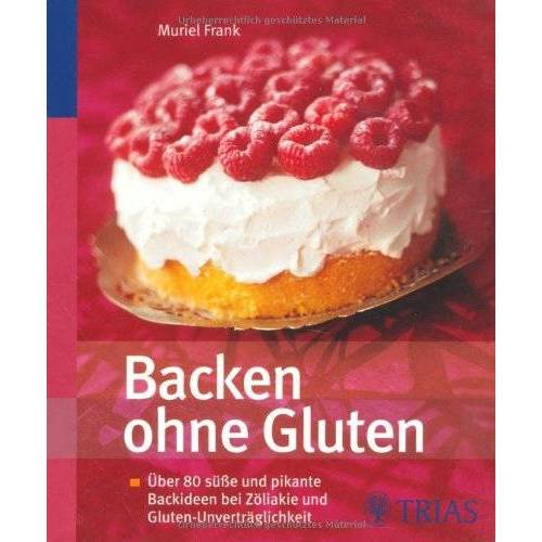 Muriel Frank - Backen ohne Gluten: Über 80 süße und pikante Backideen bei Zöliakie und Gluten-Unverträglichkeit - Preis vom 05.09.2020 04:49:05 h