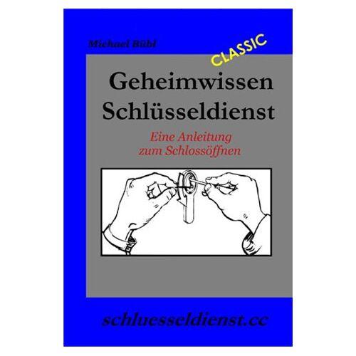 Michael Bübl - Geheimwissen Schlüsseldienst: Eine Anleitung zum Schlossöffnen - Preis vom 29.05.2020 05:02:42 h