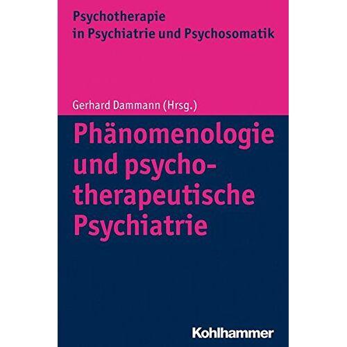 Gerhard Dammann (Hrsg.) - Phänomenologie und psychotherapeutische Psychiatrie (Psychotherapie in Psychiatrie und Psychosomatik) - Preis vom 15.05.2021 04:43:31 h