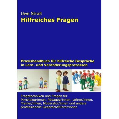Uwe Straß - Hilfreiches Fragen: Praxishandbuch für hilfreiche Gespräche in Lern- und Veränderungsprozessen - Preis vom 14.05.2021 04:51:20 h