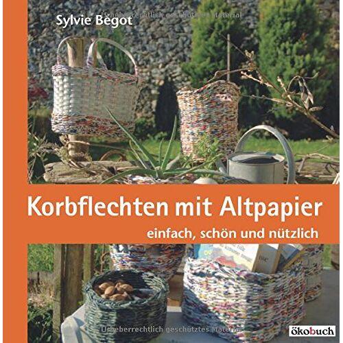 Sylvie Bégot - Korbflechten mit Altpapier: einfach, schön und nützlich - Preis vom 20.10.2020 04:55:35 h