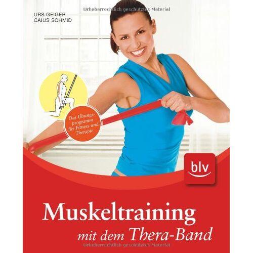 Urs Geiger - Muskeltraining mit dem Thera-Band: Das Übungsprogramm für Fitness und Therapie - Preis vom 23.10.2020 04:53:05 h