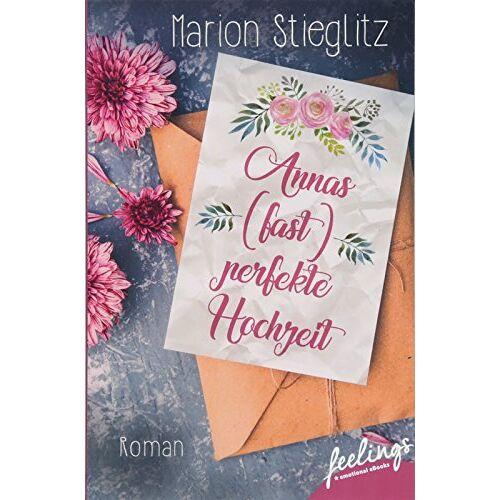 Marion Stieglitz - Annas (fast) perfekte Hochzeit: Roman - Preis vom 13.11.2019 05:57:01 h