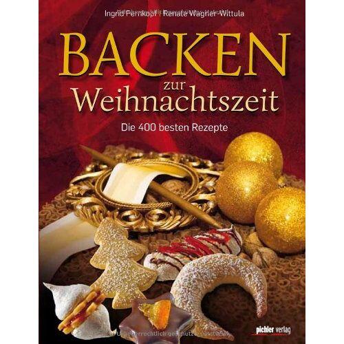 Ingrid Pernkopf - Backen zur Weihnachtszeit: Die 400 besten Rezepte - Preis vom 28.02.2021 06:03:40 h