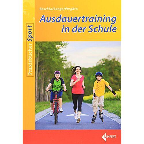 Martin Baschta - Ausdauertraining in der Schule - Preis vom 08.04.2021 04:50:19 h