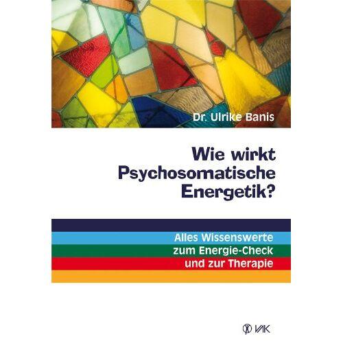 Ulrike Banis - Wie wirkt Psychosomatische Energetik?: Alles Wissenswerte zum Energie-Check und zur Therapie - Preis vom 06.05.2021 04:54:26 h