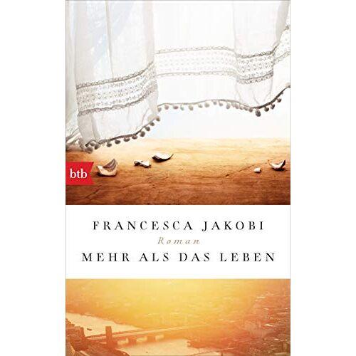 Francesca Jakobi - Mehr als das Leben: Roman - Preis vom 06.05.2021 04:54:26 h