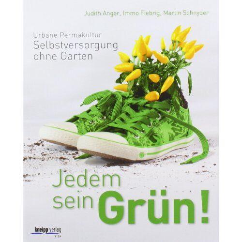 Judith Anger - Jedem sein Grün!: Urbane Permakultur: Selbstversorgung ohne Garten - Preis vom 17.04.2021 04:51:59 h