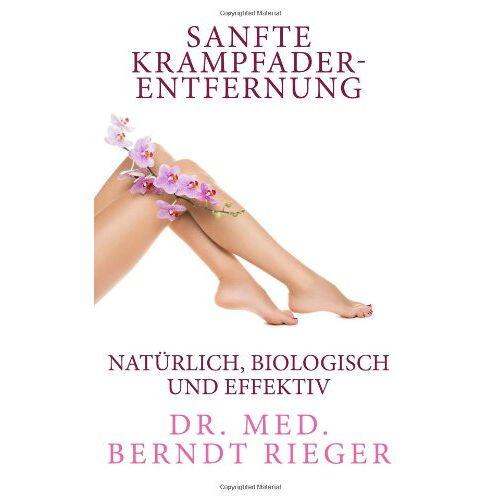 Rieger, Dr. med. Berndt - Sanfte Krampfaderentfernung. Natürlich, biologisch und effektiv - Preis vom 16.04.2021 04:54:32 h