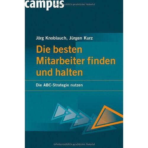 Jörg Knoblauch - Die besten Mitarbeiter finden und halten: Die ABC-Strategie nutzen - Preis vom 02.11.2020 05:55:31 h