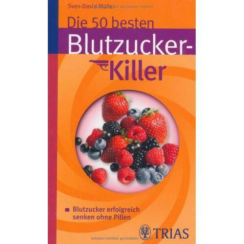 Sven-David Müller - Die 50 besten Blutzucker-Killer: Blutzucker erfolgreich senken ohne Pillen - Preis vom 16.01.2021 06:04:45 h