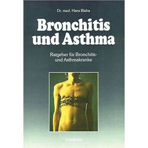 Hans Blaha - Bronchitis und Asthma: Ratgeber für Bronchitis- und Asthmakranke - Preis vom 13.04.2021 04:49:48 h