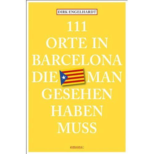 Dirk Engelhardt - 111 Orte in Barcelona, die man gesehen haben muss - Preis vom 12.10.2019 05:03:21 h