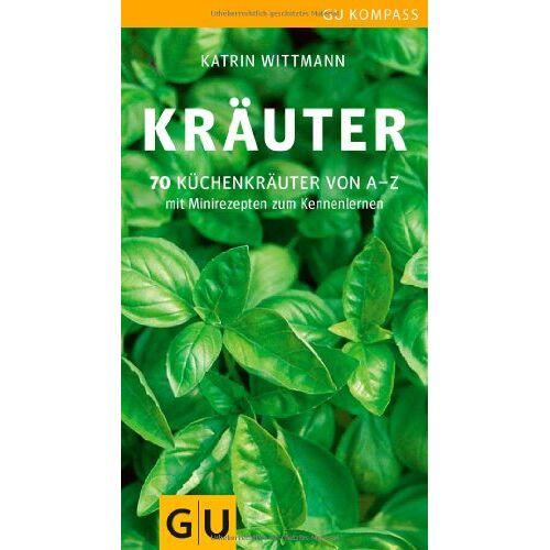 Katrin Wittmann - Kräuter: 70 Küchenkräuter von A-Z. Mit Minirezepten zum Kennenlernen (GU Kompass) - Preis vom 01.11.2020 05:55:11 h