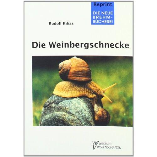 Rudolf Kilias - WEINBERGSCHNECKE LEBEN UND NUTZUNG: Über Leben und Nutzung von Helix pomatia - Preis vom 21.04.2021 04:48:01 h