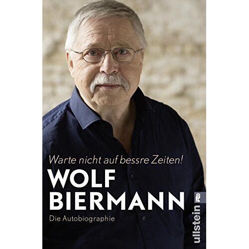 Wolf Biermann - Warte nicht auf bessre Zeiten!: Die Autobiographie - Preis vom 09.05.2021 04:52:39 h