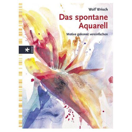 Wolf Wrisch - Das spontane Aquarell. Motive gekonnt vereinfachen - Preis vom 20.09.2019 05:33:19 h
