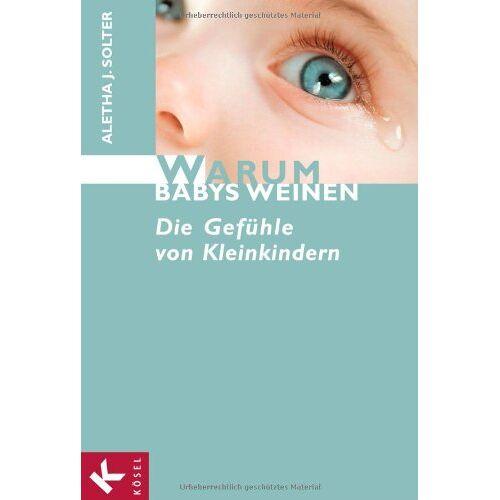 Solter, Aletha J. - Warum Babys weinen: Die Gefühle von Kleinkindern - Preis vom 20.10.2020 04:55:35 h