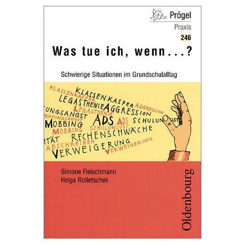 Simone Fleischmann - Was tue ich, wenn... Schwierige Situationen im Grundschulalltag - Preis vom 07.05.2021 04:52:30 h