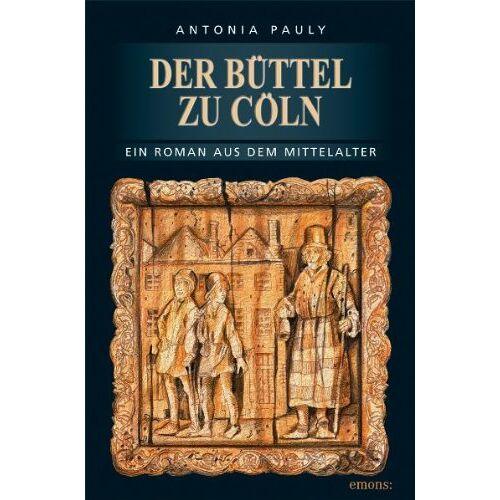 Antonia Pauly - Der Büttel zu Cöln: Ein Roman aus dem Mittelalter - Preis vom 05.05.2021 04:54:13 h