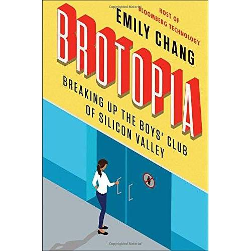 Emily Chang - Brotopia: Breaking Up the Boys' Club of Silicon Valley - Preis vom 10.04.2021 04:53:14 h