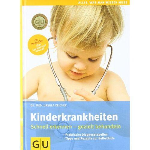 Ursula Keicher - Kinderkrankheiten: Schnell erkennen gezielt behandeln (GU Alles, was man wissen muss) - Preis vom 14.05.2021 04:51:20 h