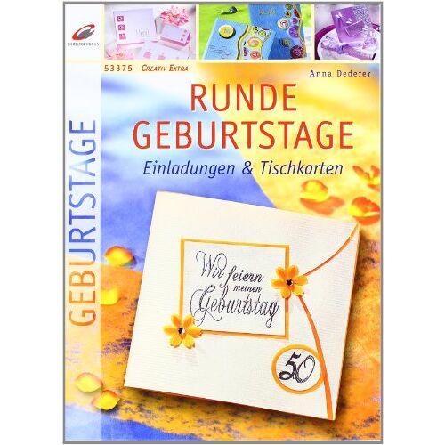 Anna Dederer - Runde Geburtstage. Einladungen und Tischkarten - Preis vom 25.01.2021 05:57:21 h