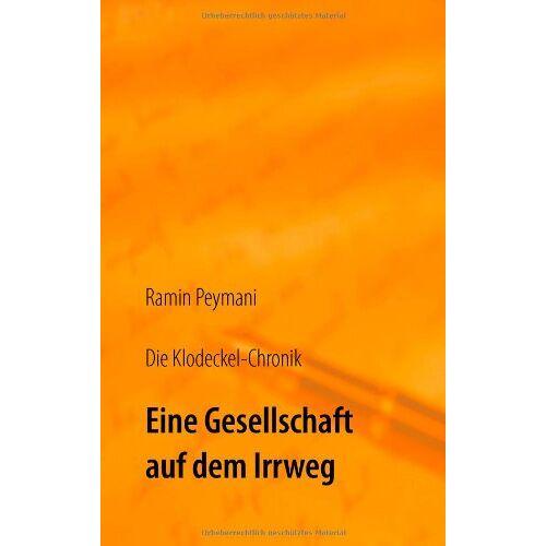 Ramin Peymani - Die Klodeckel-Chronik: Eine Gesellschaft auf dem Irrweg - Preis vom 15.04.2021 04:51:42 h