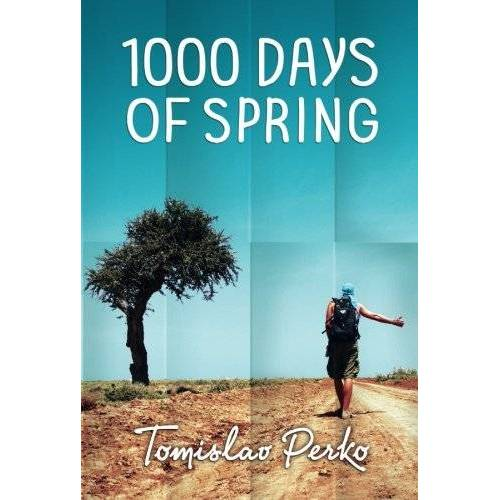 Tomislav Perko - 1000 Days of Spring: Travelogue of a hitchhiker - Preis vom 21.04.2021 04:48:01 h