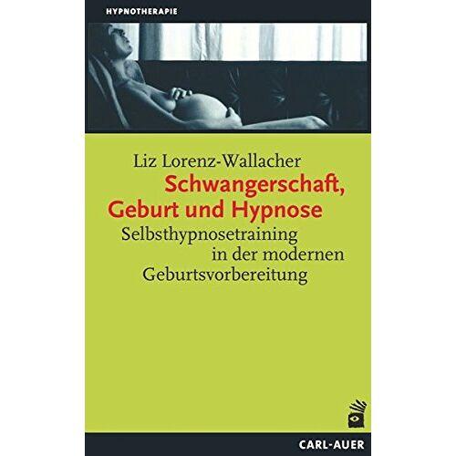 Liz Lorenz-Wallacher - Schwangerschaft, Geburt und Hypnose: Hypnoaktive Geburtsvorbereitung (Hypnose und Hypnotherapie) - Preis vom 22.10.2020 04:52:23 h