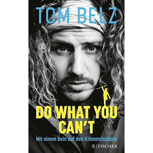 Tom Belz - Do what you can't: Mit einem Bein auf den Kilimandscharo - Preis vom 18.04.2021 04:52:10 h