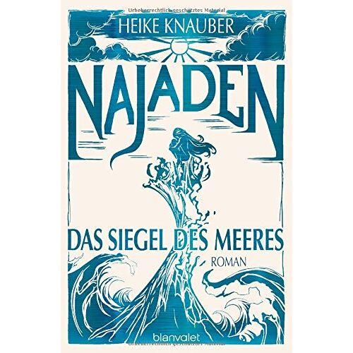 Heike Knauber - Najaden - Das Siegel des Meeres: Roman - Preis vom 06.09.2020 04:54:28 h