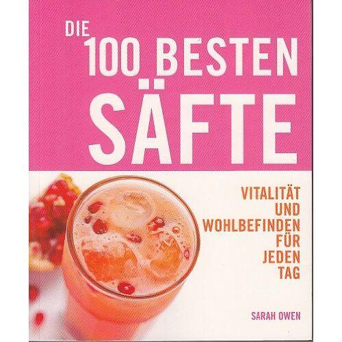 Sarah Owen - Die 100 Besten Säfte - Preis vom 17.04.2021 04:51:59 h