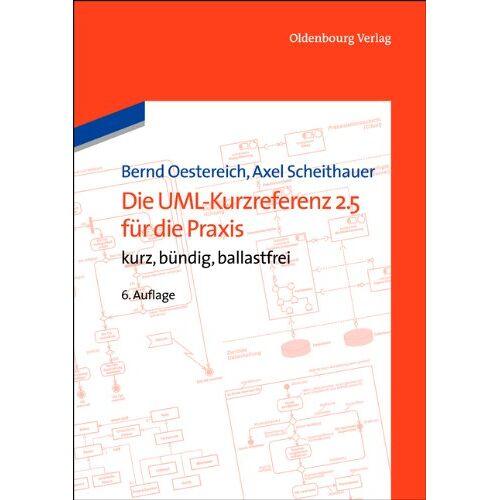 Axel Scheithauer - Die UML-Kurzreferenz 2.5 für die Praxis: kurz, bündig, ballastfrei - Preis vom 07.05.2021 04:52:30 h