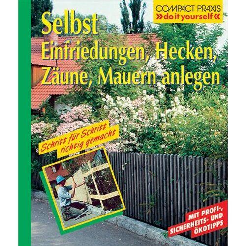 Peter Himmelhuber - Selbst Einfriedungen, Hecken und Zäune anlegen: Schritt für Schritt richtig gemacht - Preis vom 05.09.2020 04:49:05 h